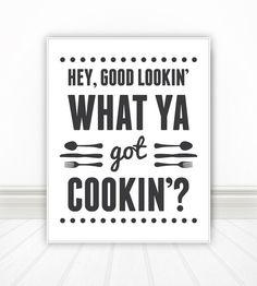 Hey Good Lookin What Ya Got Cookin, Home Decor, Quote Print, Kitchen Art, Retro, Wall Art, Kitchen Print, Print, Kitchen