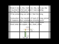 Here is a song I created to help my 6th grade students study. I hope you enjoy.    Heat is transferred three ways, Oh, oh  From one place to another in waves, Oh, oh  Always moving from hot to frozen, Oh, oh  Moves better through some material, Oh    Convection's how energy in fluids will go  When liquids or gasses are heated they grow  As it expands and...