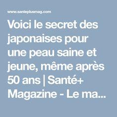 Voici le secret des japonaises pour une peau saine et jeune, même après 50 ans | Santé+ Magazine - Le magazine de la santé naturelle