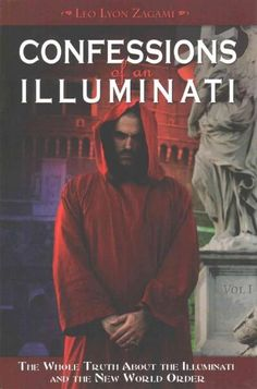 Confessions of an Illuminati: The Whole Truth About the Illuminati and the New World Order
