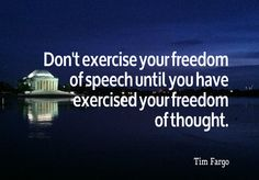 Don't exercise your freedom of speech until you have exercised your freedom of thought. #quote  via @AlphabetSuccess