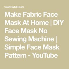 Make Fabric Face Mask At Home | DIY Face Mask No Sewing Machine | Simple Face Mask Pattern - YouTube Easy Face Masks, Best Face Mask, Diy Face Mask, Face Face, Simple Face, Easy Paper Crafts, Inspirational Videos, Diy Mask, Couture