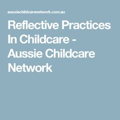 reflective practice in childcare Thinking about practice: identifies 'ongoing learning and reflective practice' as one of the five principles my practice where can we see children's.