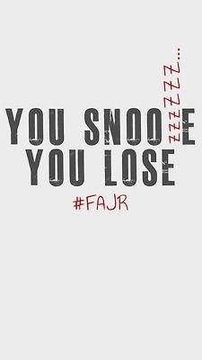 u snooze.. u loose fajr  - remember b4 hitting the snooze button