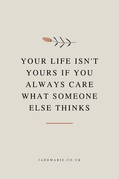 Your Life Isn't Yours If You Always Care What Someone Else Thinks Inspirational Quote Motivational Quote Quotes For Business Women Self Love Quote Mental Health Quotes Self Care Quotes Life Quo is part of Self love quotes - Motivacional Quotes, Woman Quotes, Be You Quotes, Quotes For Self Love, Not Caring Quotes, What If Quotes, Love Your Life Quotes, Be Kind Quotes, Beautiful Life Quotes