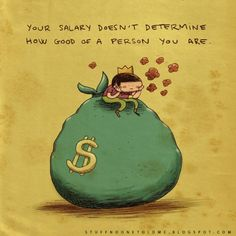 your salary doesn't determine how good of a person you are