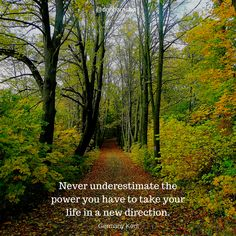 Never underestimate the power you have to take your life in a new #direction. - Germany Kent   It's a new month and a chance for a new direction. Make it an excellent #November! #leadership