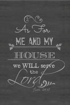 This beautiful verse from the Bible is etched in the cement of our garage floor near the side entrance to our home. It reminds us that we will be faithful servants to the Lord. I made this chalkboard art for my sweet daughter-in-law. She wanted this verse to put in a frame. …