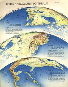 Three Approaches to the U.S.: WW-II era tilted perspective maps from viewpoints above Berlin, Tokyo, and Caracas.