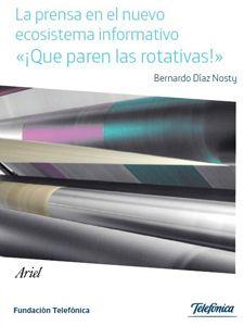 Díaz Nosty, B. (2013) [e-Book] La prensa en el nuevo ecosistema informativo. «¡Que paren las rotativas!». Madrid, Fundación Telefónica, 2014.