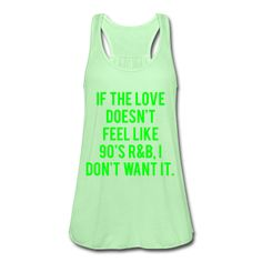 NEON GREEN PRINT! If The Love Doesn't Feel Like 90's R&B, I Don't Want It, Women's Flowy Tank Top by Bella