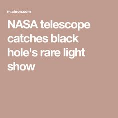 NASA telescope catches black hole's rare light show