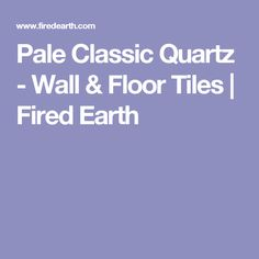 Pale Classic Quartz - Wall & Floor Tiles | Fired Earth