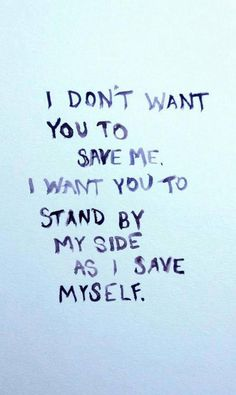 i don't want you to save me i want you to stand by my side as i save myself - Google-haku