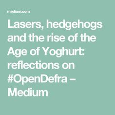 Lasers, hedgehogs and the rise of the Age of Yoghurt: reflections on – Medium