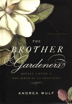 the brother gardeners: botany, empire, and the birth of an obsession.