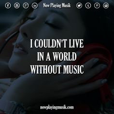 I couldn't live in a world without music.  #music #quotes #quote #world #live
