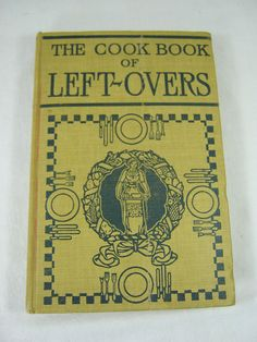 Antique LEFTOVERS COOKBOOK Delicious Recipes Vintage Book Circa 1911 by AuntMabelsCookbooks on Etsy https://www.etsy.com/listing/216487419/antique-leftovers-cookbook-delicious