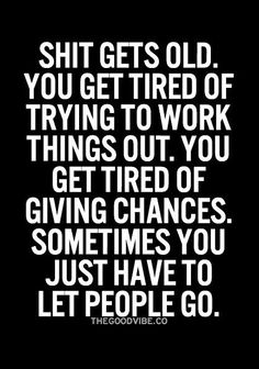 It's hard, but eventually, you get over it. No matter whom it is that you are letting go.