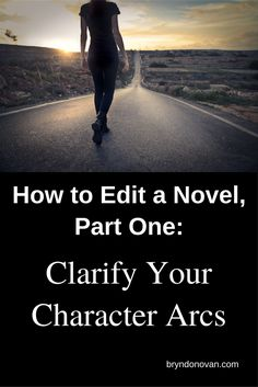 How to Edit a Novel, Part One: Clarify Your Character Arcs! The first in a 7 part series to help you rewrite, revise, and edit your novel step by step.