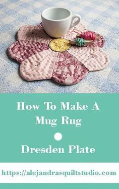 How To Make A Mug Rug - Patchwork   Alejandra's Quilt Studio An easy tutorial to follow to make this cute mug rug #patchwork #patchworktips #patchworktutorial #tutorial #quilting #quiltingtips #sewing #sewingtutorial #sewingprojects