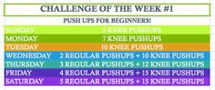 Push ups   This challenge is for beginners but it can be adapted to any fitness level!    Intermediate: Add 10 regular pushups to each day!    Advance: Add 25 regular pushups to each day!