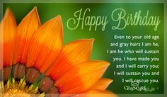 Happy Birthday Even To Your Old Age And Gray Hairs I Am He Who Will Sustain You Have Made Carry