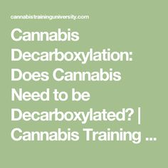 Cannabis Decarboxylation: Does Cannabis Need to be Decarboxylated? | Cannabis Training University