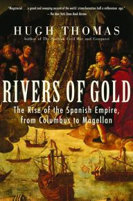 """Rivers of Gold By Hugh Thomas - From a New York Times bestselling author who was """"one of the most productive and wide-ranging historians of modern times"""" (The New York Times Book Review): Read about Spain's meteoric rise to power during the 16th century in this """"bold"""" and """"meticulously researched"""" account (The Washington Post Book World)."""