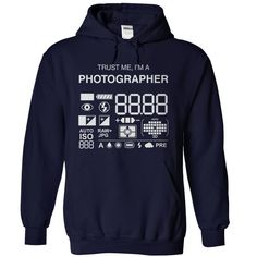 Trust me, I'm a photographer. See more: http://www.sunfrogshirts.com/LifeStyle/Trust-me-im-a-photographer-NavyBlue-4481504-Hoodie.html?id=28528