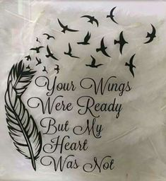 'Your Wings Were Ready But My Heart Was Not' With feather and birds. Possibly a future tattoo idea? The post 'Your Wings Were Ready But My Heart Was Not' With feather and birds. Pos appeared first on Best Tattoos. Body Art Tattoos, Tatoos, Wing Tattoos, Tattoos Skull, Tattoo Artwork, Geniale Tattoos, Future Tattoos, Tattoo Inspiration, My Heart