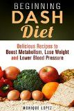 Free Kindle Book -  [Cookbooks & Food & Wine][Free] Beginning DASH Diet: Delicious Recipes to Boost Metabolism, Lose Weight & Lower Blood Pressure (Low Sodium Recipes to Stop Hypertension, Lower Cholesterol and Prevent Obesity) Check more at http://www.free-kindle-books-4u.com/cookbooks-food-winefree-beginning-dash-diet-delicious-recipes-to-boost-metabolism-lose-weight-lower-blood-pressure-low-sodium-recipes-to-stop-hypertension-lower-cholesterol-a/