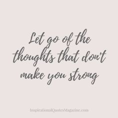 Let go of the thoughts that don't make you strong Inspirational quote about life and strength