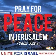 Pray for peace in Jerusalem. Psalm 122:6