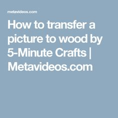 How to transfer a picture to wood by 5-Minute Crafts | Metavideos.com