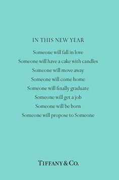 IN THIS YEAR. Someone will fall in love. Someone will have a cake with candles. Someone will move away. Someone will come home. Someone will finally graduate. Someone will get a job. Someone will be born. Someone will propose to Someone.