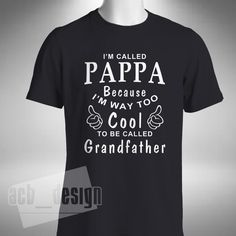 Too cool to be called Grandfather t-shirt Pappa Dad Father Grandad Old Man Funny