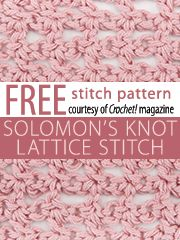 Solomon's Knot Lattice Stitch Pattern. Download here, courtesy of www.crochetmagazine.com.