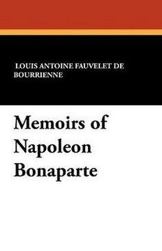 Memoirs of Napoleon Bonaparte, by Louis Antoine Fauvelet de Bourrienne (Paperback)