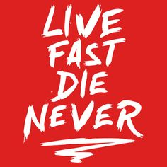 Live Fast Die Never