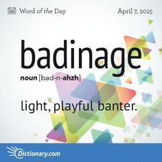 Dictionary.com's Word of the Day - badinage - light, playful banter or raillery.