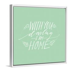 With You Darling I Am Home canvas art by Lindsay Letters.