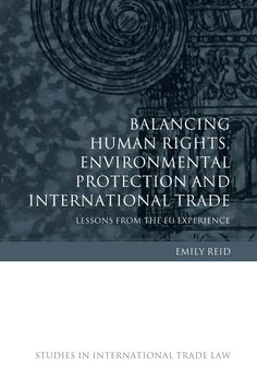 Balancing human rights, environmental protection and international trade : lessons from the EU experience / Emily Reid.. -- Oxford ; Portland : Hart Publishing, 2015.