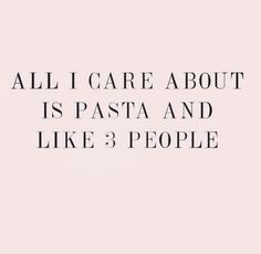 """all i care about is pasta and like 3 people"" #quotes"