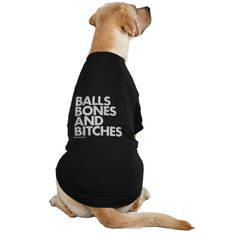 Balls Bones Bitches Black #dog #fun #cloths