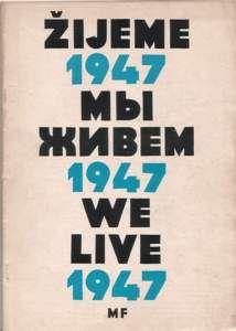 ŽIJEME 1947 = MY ŽIVEM 1947 = WE LIVE 1947.  http://www.artbook.cz/detail.asp?ID=1934