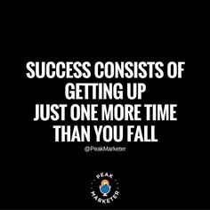 top Success consists of getting up just one more time than you fail. Love Me Quotes, Daily Quotes, Quotes To Live By, Best Quotes, Life Quotes, Affirmations Success, Positive Affirmations, Motivational Quotes For Success, Quotes Inspirational