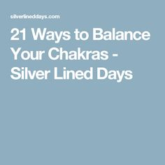 21 Ways to Balance Your Chakras - Silver Lined Days