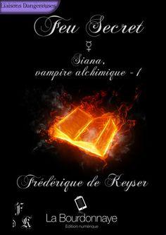 Feu Secret - Siana, vampire alchimique - Tome 1 Frédérique de Keyser - La Bourdonnaye