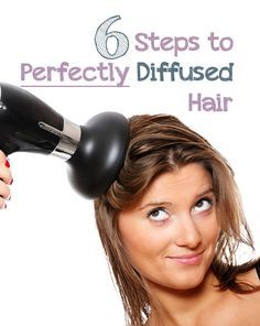 6 Steps to Perfectly Diffused  - now that my hair is starting to curl naturally, I want to try this!